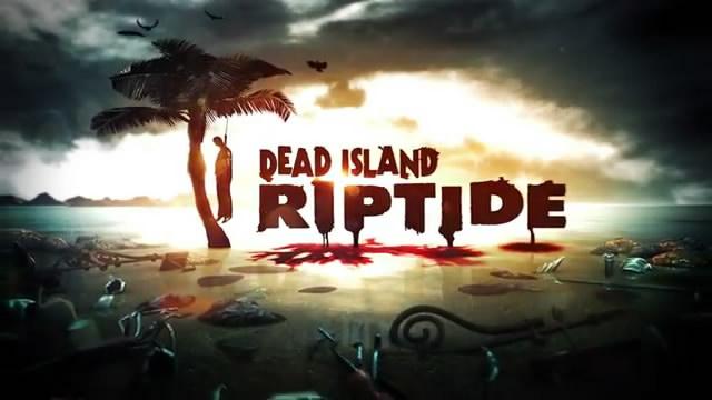 Трейлер Dead Island: Riptide – во имя любви (видео)